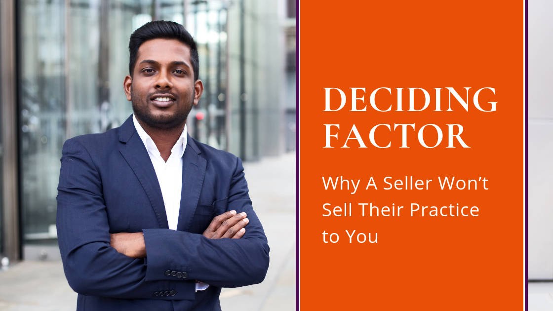 The Deciding Factor: Why A Seller Won't Sell Their Practice to You