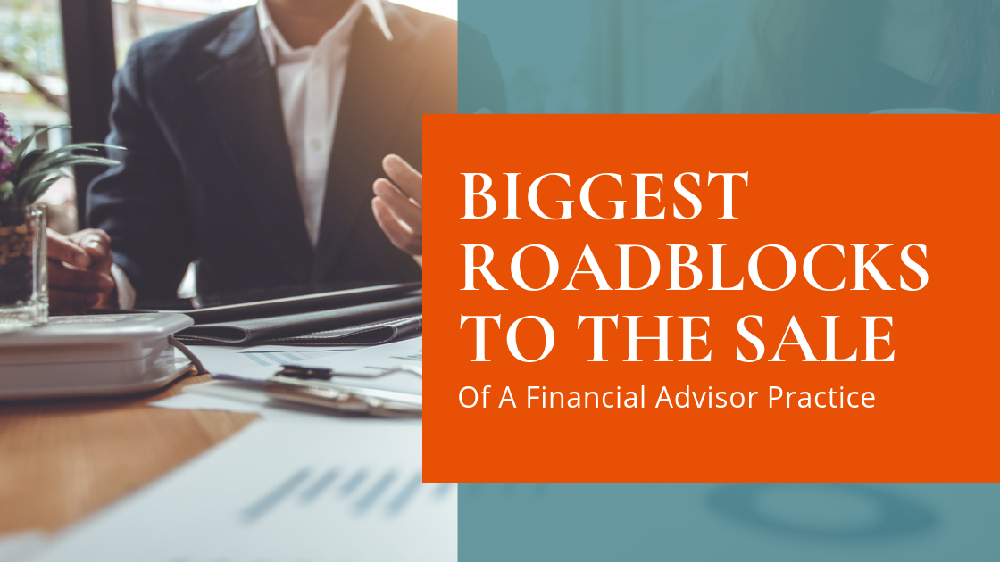 The Biggest Roadblocks to the Sale of a Financial Advisor Practice