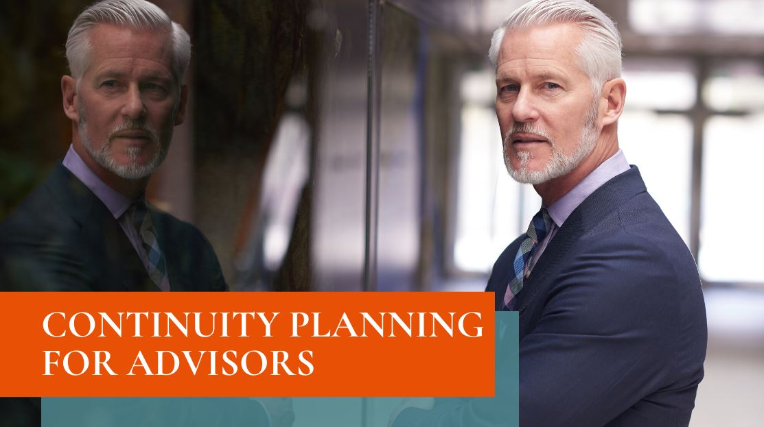 Continuity Planning for Advisors: Protecting Your Practice in The Event of Your Death or Disability